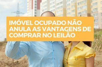 IMÓVEL OCUPADO NÃO ANULA AS VANTAGENS DE COMPRAR NO LEILÃO